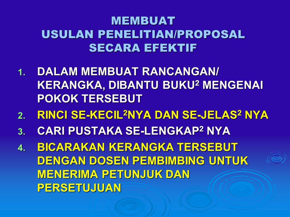 MEMBUAT USULAN PENELITIAN/PROPOSAL SECARA EFEKTIF 1. DALAM MEMBUAT RANCANGAN/ KERANGKA, DIBANTU BUKU 2 MENGENAI POKOK TERSEBUT 2. RINCI SE-KECIL 2 NYA