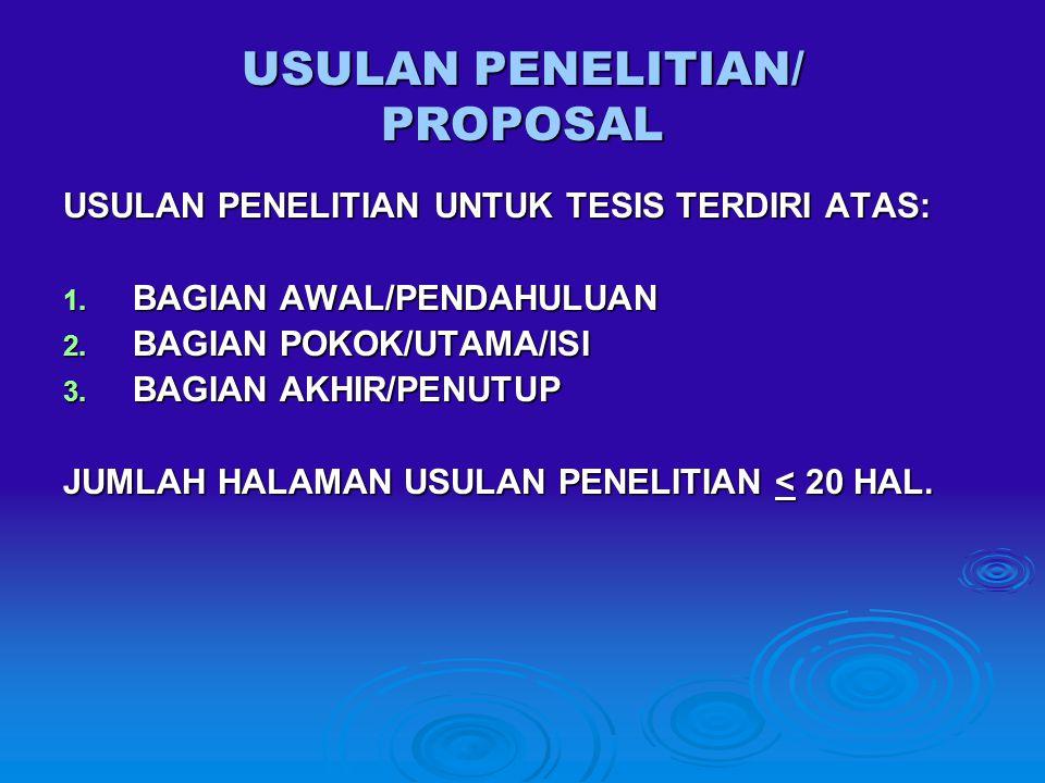 USULAN PENELITIAN/ PROPOSAL USULAN PENELITIAN UNTUK TESIS TERDIRI ATAS: 1. BAGIAN AWAL/PENDAHULUAN 2. BAGIAN POKOK/UTAMA/ISI 3. BAGIAN AKHIR/PENUTUP J