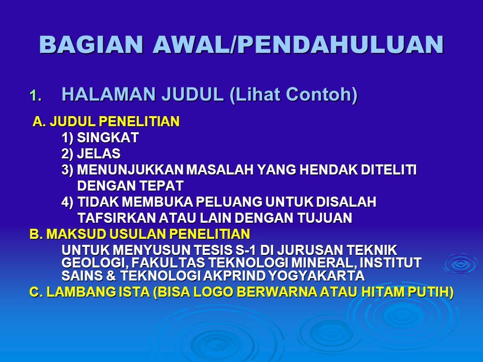BAGIAN AWAL/PENDAHULUAN 1. HALAMAN JUDUL (Lihat Contoh) A. JUDUL PENELITIAN A. JUDUL PENELITIAN 1) SINGKAT 2) JELAS 3) MENUNJUKKAN MASALAH YANG HENDAK