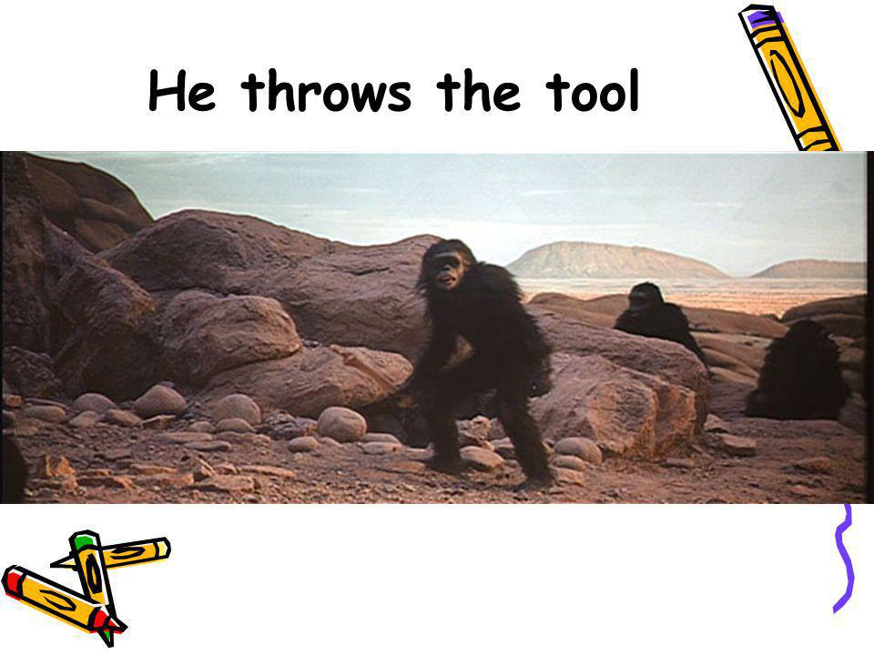 He throws the tool