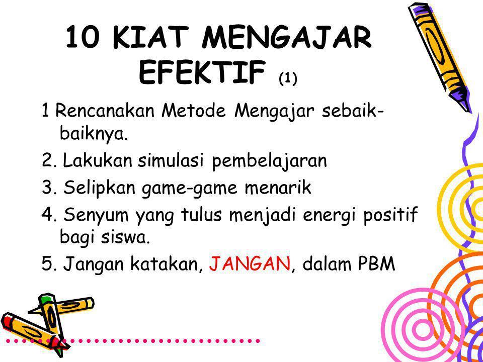 10 KIAT MENGAJAR EFEKTIF (2) 6.Ciptakan suasana riang 7.
