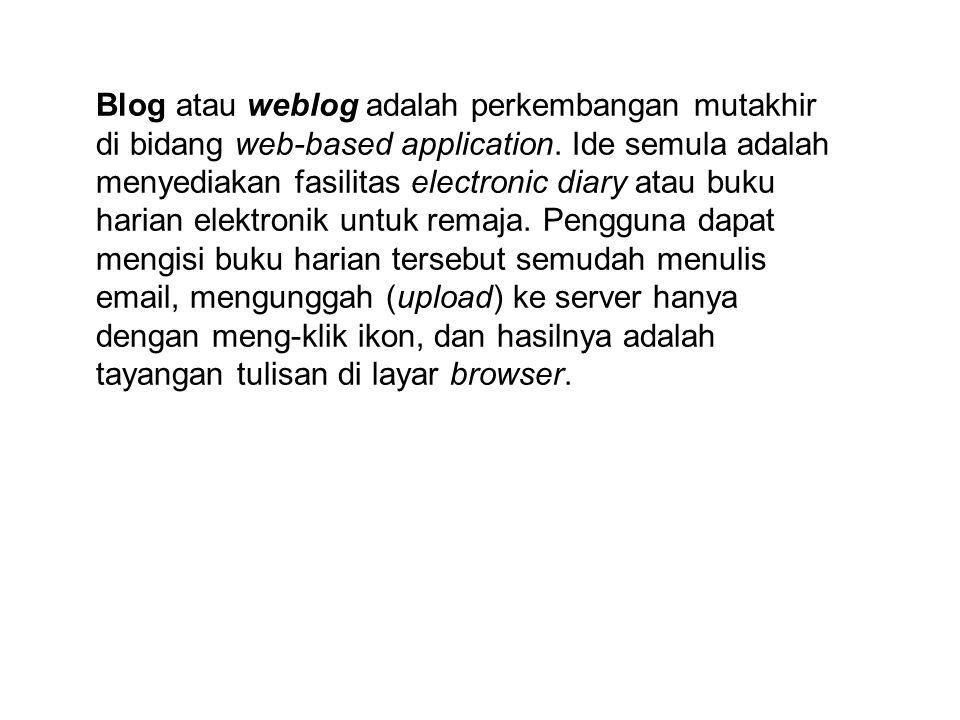 Blog atau weblog adalah perkembangan mutakhir di bidang web-based application.
