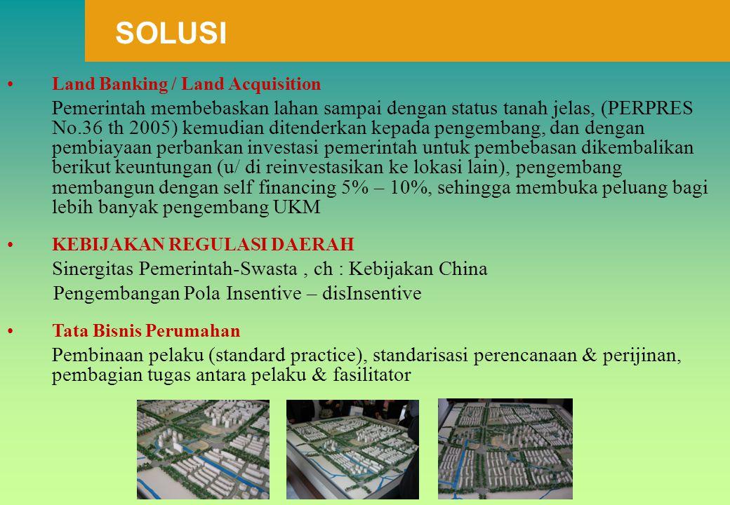 Land Banking / Land Acquisition Pemerintah membebaskan lahan sampai dengan status tanah jelas, (PERPRES No.36 th 2005) kemudian ditenderkan kepada pen