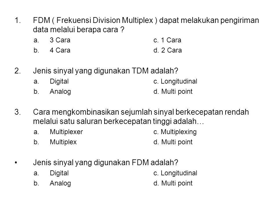 1.FDM ( Frekuensi Division Multiplex ) dapat melakukan pengiriman data melalui berapa cara .