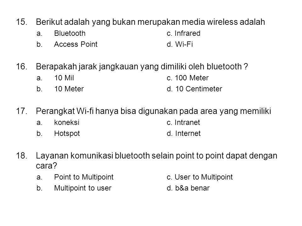 15.Berikut adalah yang bukan merupakan media wireless adalah a.Bluetoothc.