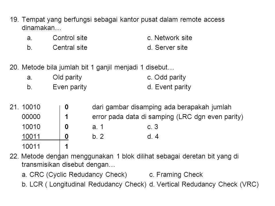 19.Tempat yang berfungsi sebagai kantor pusat dalam remote access dinamakan… a.Control sitec.