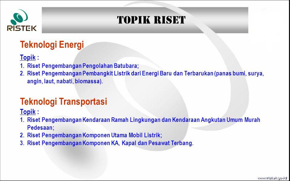 TOPIK RISET Teknologi Energi Topik : 1. Riset Pengembangan Pengolahan Batubara; 2. Riset Pengembangan Pembangkit Listrik dari Energi Baru dan Terbaruk