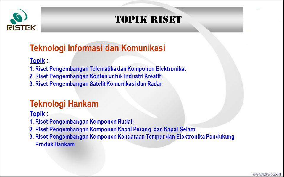 TOPIK RISET Teknologi Informasi dan Komunikasi Topik : 1. Riset Pengembangan Telematika dan Komponen Elektronika; 2. Riset Pengembangan Konten untuk I