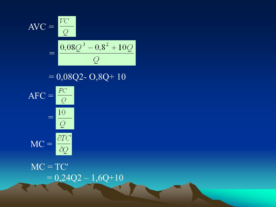 AVC = = = 0,08Q2- O,8Q+ 10 AFC = = MC = MC = TC = 0,24Q2 – 1,6Q+10
