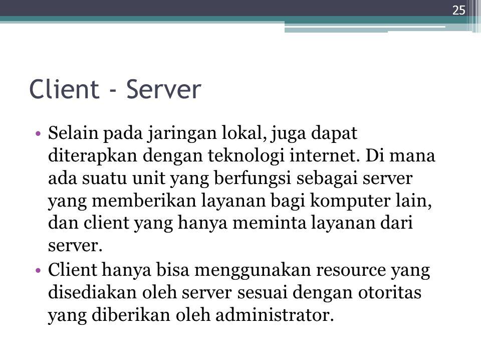 Client - Server Selain pada jaringan lokal, juga dapat diterapkan dengan teknologi internet. Di mana ada suatu unit yang berfungsi sebagai server yang