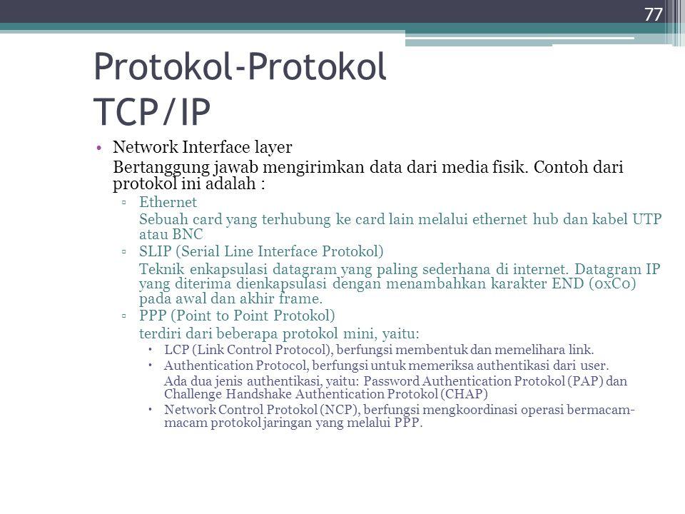 Protokol-Protokol TCP/IP Network Interface layer Bertanggung jawab mengirimkan data dari media fisik. Contoh dari protokol ini adalah : ▫Ethernet Sebu