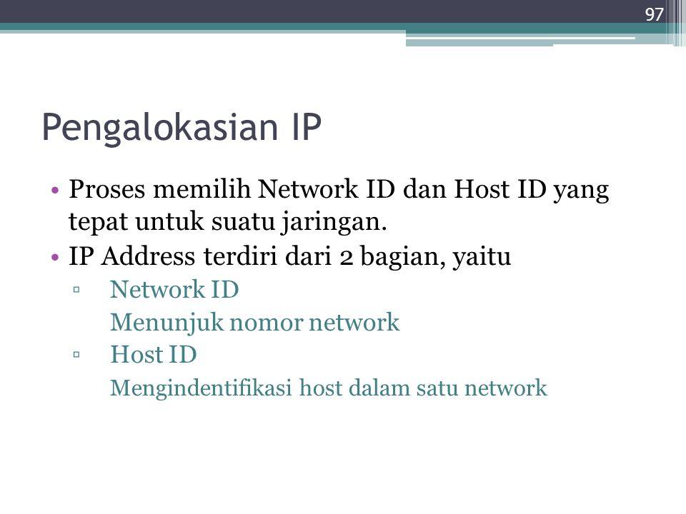 Pengalokasian IP Proses memilih Network ID dan Host ID yang tepat untuk suatu jaringan. IP Address terdiri dari 2 bagian, yaitu ▫Network ID Menunjuk n