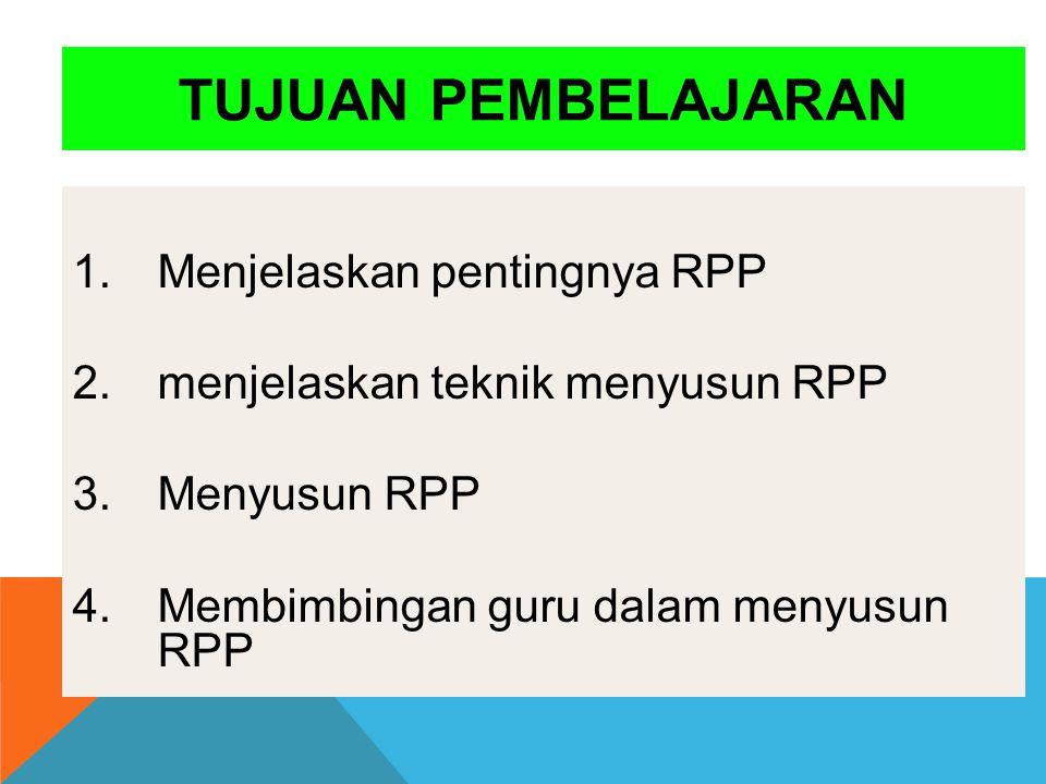 1.Menjelaskan pentingnya RPP 2.menjelaskan teknik menyusun RPP 3.Menyusun RPP 4.Membimbingan guru dalam menyusun RPP TUJUAN PEMBELAJARAN