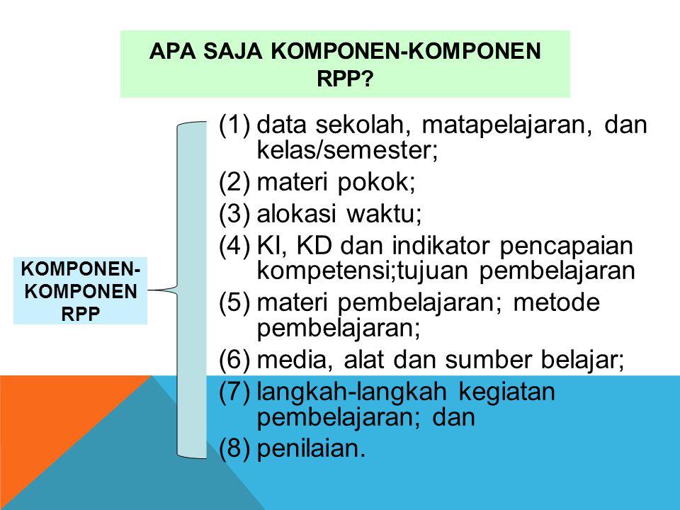 APA SAJA KOMPONEN-KOMPONEN RPP? KOMPONEN- KOMPONEN RPP (1)data sekolah, matapelajaran, dan kelas/semester; (2)materi pokok; (3)alokasi waktu; (4)KI, K