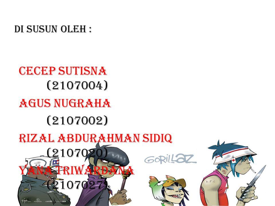 DI SUSUN OLEH : CECEP SUTISNA (2107004) AGUS NUGRAHA (2107002) RIZAL ABDURAHMAN SIDIQ (2107020) YANA TRIWARDANA (2107027)