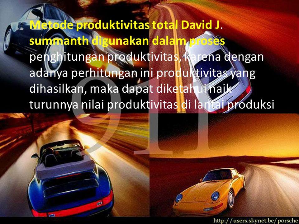 Metode produktivitas total David J. summanth digunakan dalam proses penghitungan produktivitas, karena dengan adanya perhitungan ini produktivitas yan