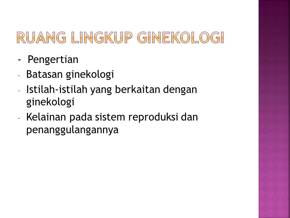  Infertilitas  Amenorhoe  Dismenorhoe  Menorhagia  Menometrorhagia  Endometritis  Nyeri pelvis  Leukorea(keputihan)