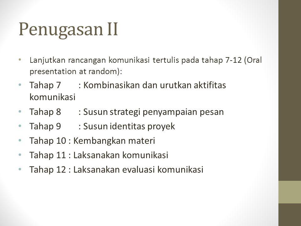 Penugasan II Lanjutkan rancangan komunikasi tertulis pada tahap 7-12 (Oral presentation at random): Tahap 7: Kombinasikan dan urutkan aktifitas komuni