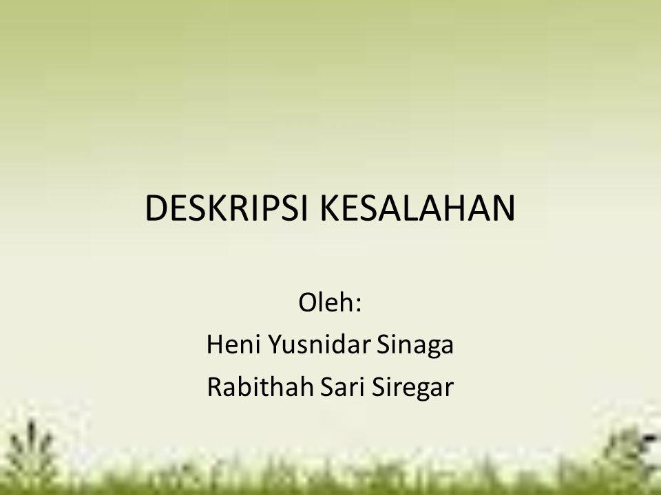 DESKRIPSI KESALAHAN Oleh: Heni Yusnidar Sinaga Rabithah Sari Siregar