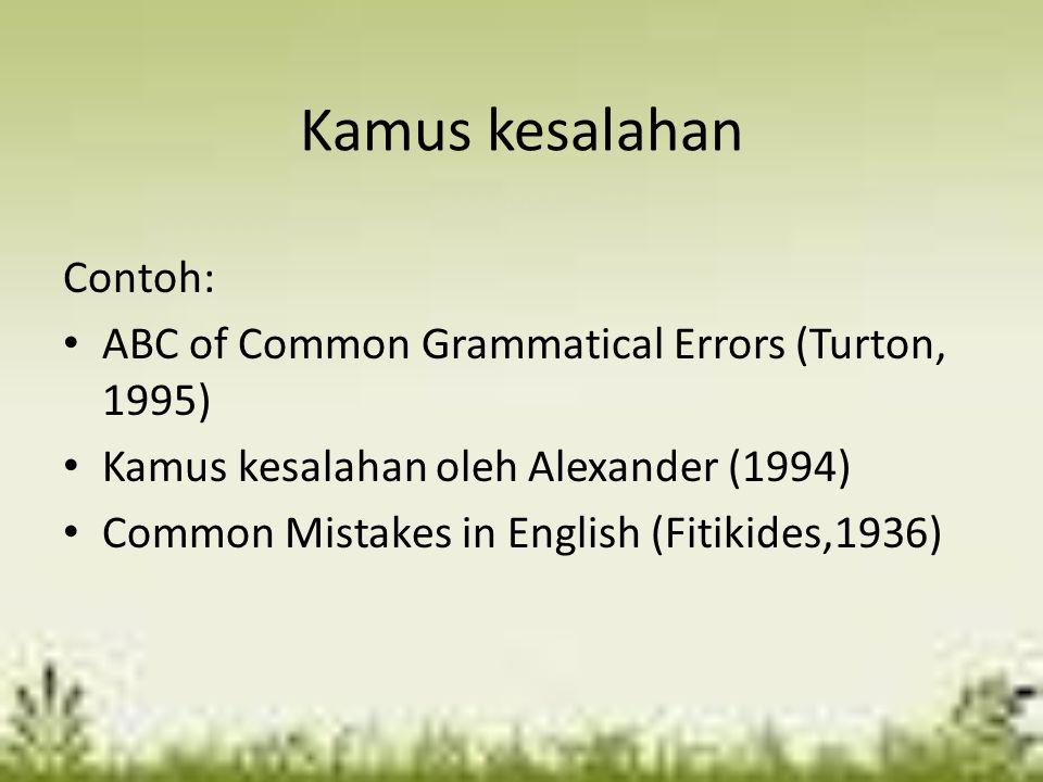 Kamus kesalahan Contoh: ABC of Common Grammatical Errors (Turton, 1995) Kamus kesalahan oleh Alexander (1994) Common Mistakes in English (Fitikides,19