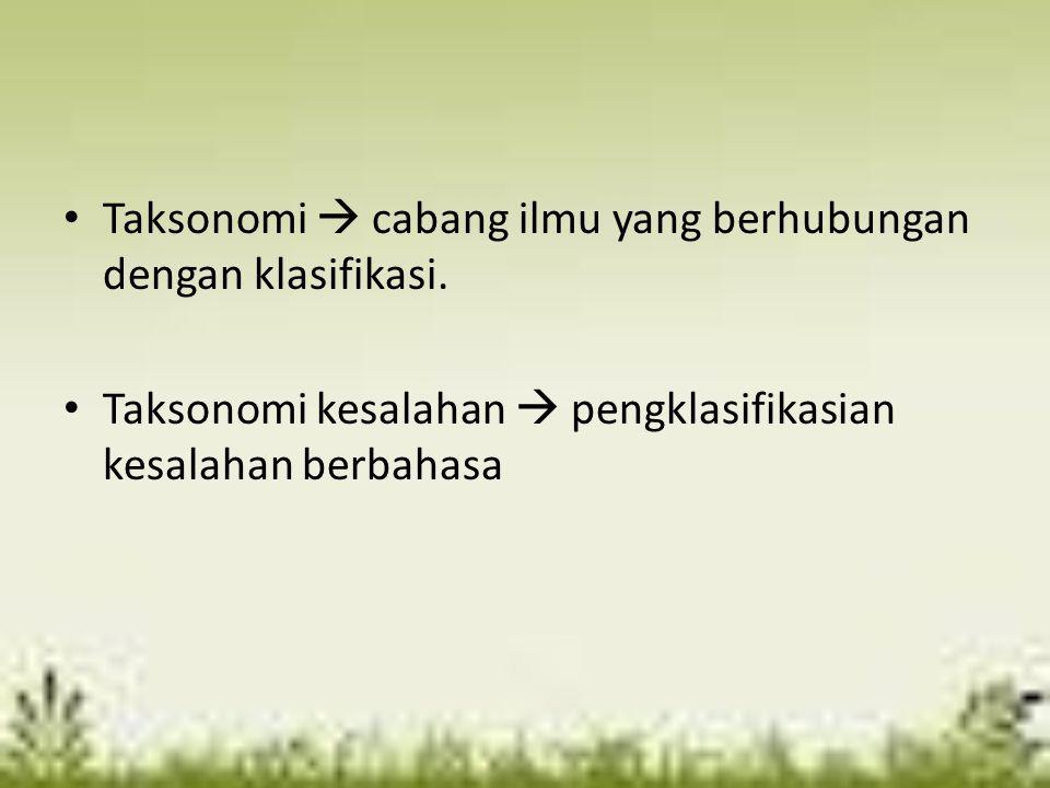 Taksonomi  cabang ilmu yang berhubungan dengan klasifikasi. Taksonomi kesalahan  pengklasifikasian kesalahan berbahasa