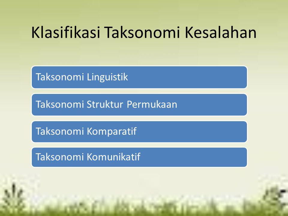 Klasifikasi Taksonomi Kesalahan Taksonomi Linguistik Taksonomi Struktur Permukaan Taksonomi Komparatif Taksonomi Komunikatif