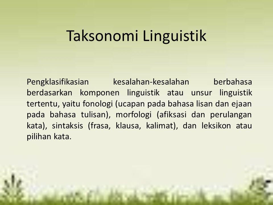 Taksonomi Linguistik Pengklasifikasian kesalahan-kesalahan berbahasa berdasarkan komponen linguistik atau unsur linguistik tertentu, yaitu fonologi (u