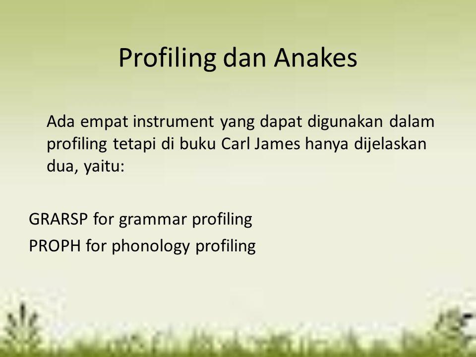 Profiling dan Anakes Ada empat instrument yang dapat digunakan dalam profiling tetapi di buku Carl James hanya dijelaskan dua, yaitu: GRARSP for gramm