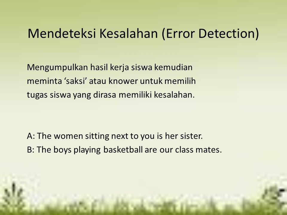 Mendeteksi Kesalahan (Error Detection) Mengumpulkan hasil kerja siswa kemudian meminta 'saksi' atau knower untuk memilih tugas siswa yang dirasa memil