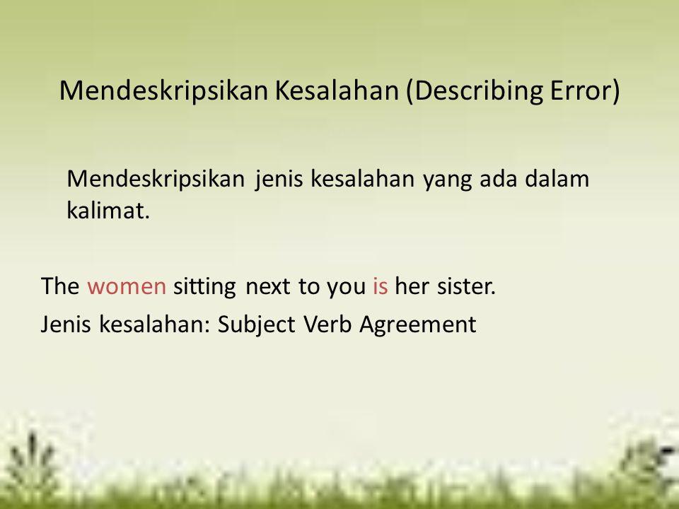 Mendeskripsikan Kesalahan (Describing Error) Mendeskripsikan jenis kesalahan yang ada dalam kalimat. The women sitting next to you is her sister. Jeni