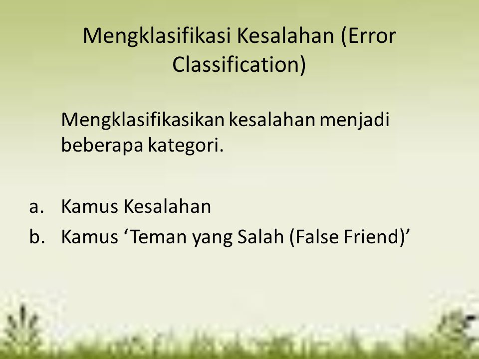 Mengklasifikasi Kesalahan (Error Classification) Mengklasifikasikan kesalahan menjadi beberapa kategori. a.Kamus Kesalahan b.Kamus 'Teman yang Salah (