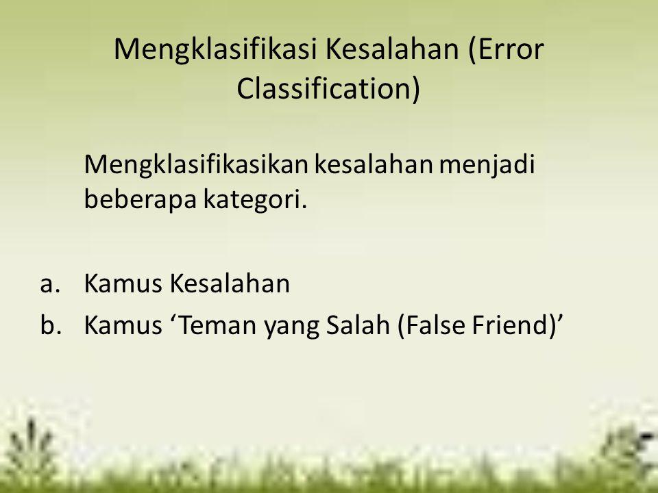 Kamus kesalahan Contoh: ABC of Common Grammatical Errors (Turton, 1995) Kamus kesalahan oleh Alexander (1994) Common Mistakes in English (Fitikides,1936)