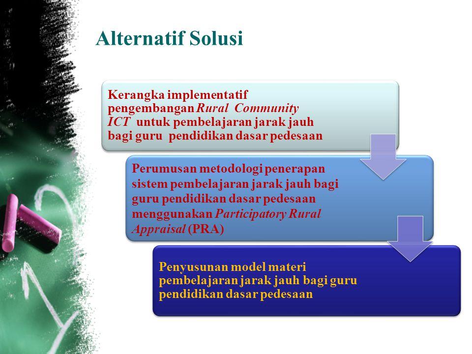Alternatif Solusi Kerangka implementatif pengembangan Rural Community ICT untuk pembelajaran jarak jauh bagi guru pendidikan dasar pedesaan Perumusan