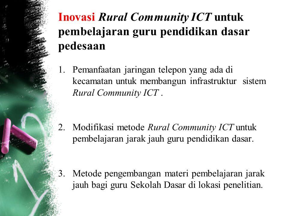 Inovasi Rural Community ICT untuk pembelajaran guru pendidikan dasar pedesaan 1.Pemanfaatan jaringan telepon yang ada di kecamatan untuk membangun inf