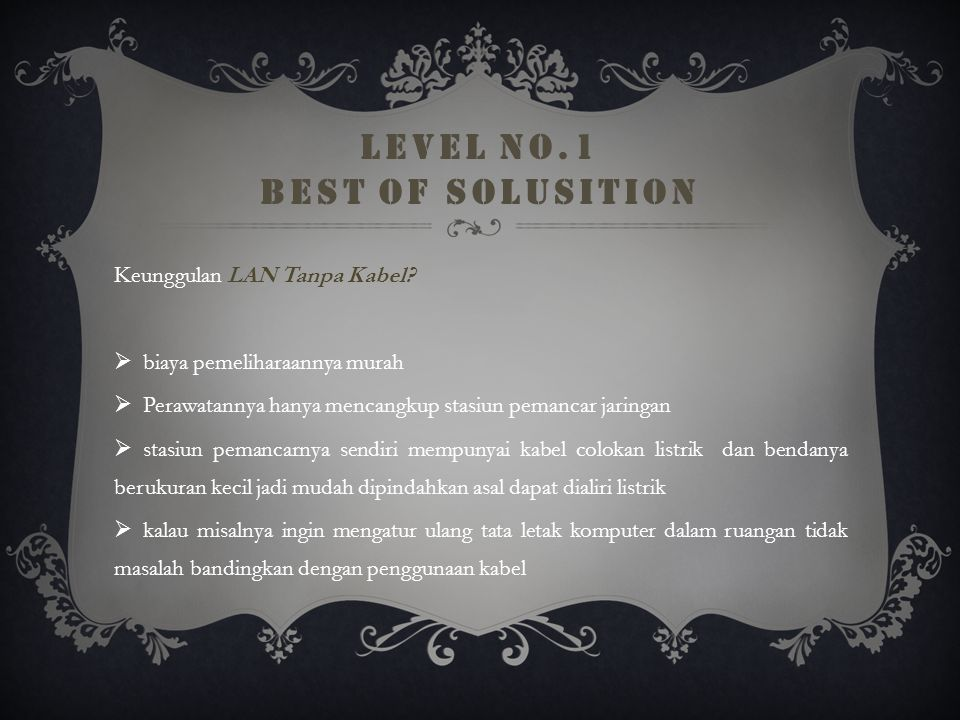 LEVEL NO.1 BEST OF SOLUSITION Pilih Jaringan Kabel LAN atau LAN Tanpa Kabel.