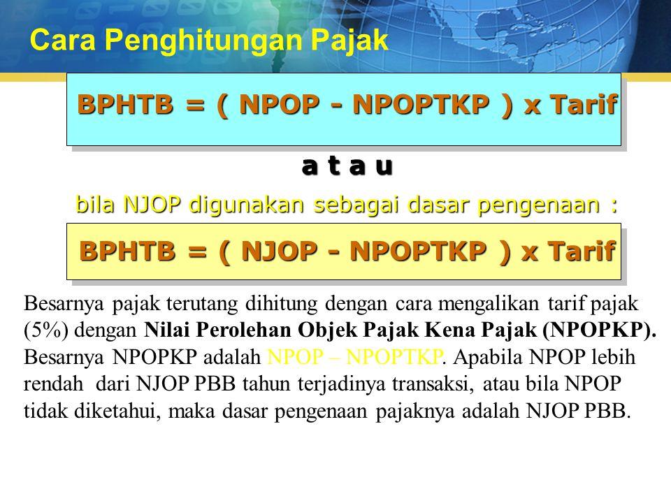 Besarnya pajak terutang dihitung dengan cara mengalikan tarif pajak (5%) dengan Nilai Perolehan Objek Pajak Kena Pajak (NPOPKP). Besarnya NPOPKP adala