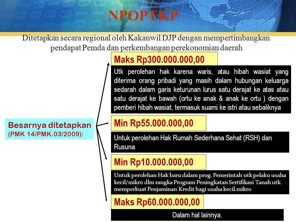 NPOPTKP Maks Rp300.000.000,00 Besarnya ditetapkan (PMK 14/PMK.03/2009): Maks Rp60.000.000,00 Utk perolehan hak karena waris, atau hibah wasiat yang di