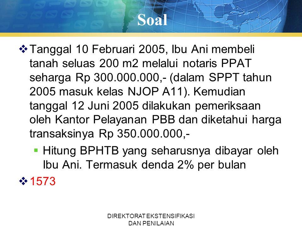 Soal  Tanggal 10 Februari 2005, Ibu Ani membeli tanah seluas 200 m2 melalui notaris PPAT seharga Rp 300.000.000,- (dalam SPPT tahun 2005 masuk kelas NJOP A11).