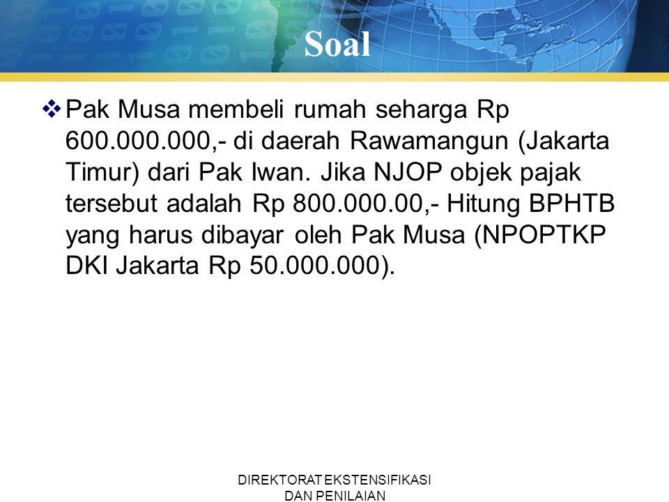 Soal  Pak Musa membeli rumah seharga Rp 600.000.000,- di daerah Rawamangun (Jakarta Timur) dari Pak Iwan. Jika NJOP objek pajak tersebut adalah Rp 80