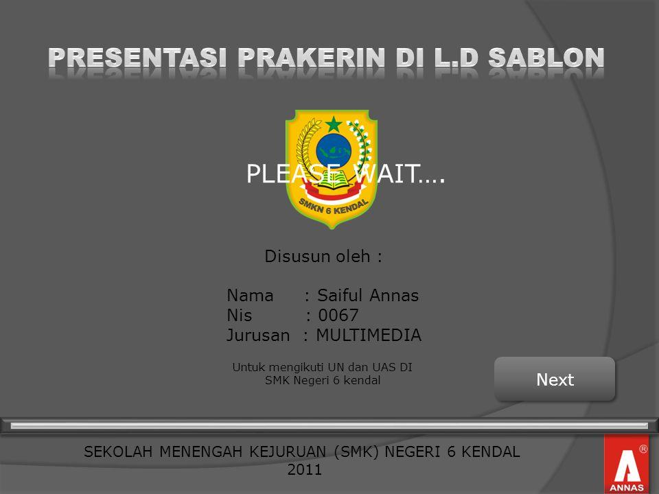 Disusun oleh : Nama : Saiful Annas Nis : 0067 Jurusan : MULTIMEDIA Untuk mengikuti UN dan UAS DI SMK Negeri 6 kendal SEKOLAH MENENGAH KEJURUAN (SMK) N