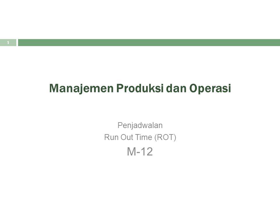 Manajemen Produksi dan Operasi Penjadwalan Run Out Time (ROT) M-12 1