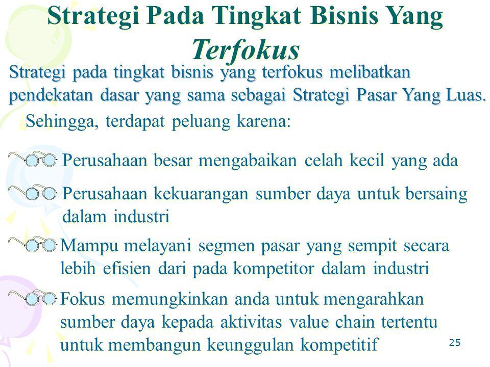 25 Strategi pada tingkat bisnis yang terfokus melibatkan pendekatan dasar yang sama sebagai Strategi Pasar Yang Luas.