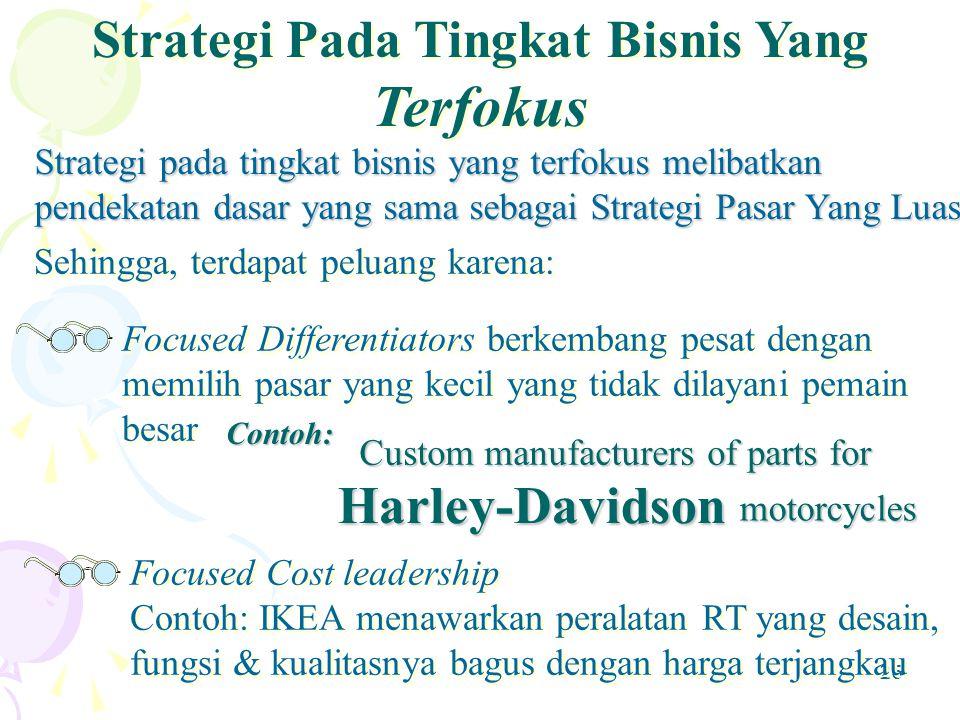 26 Custom manufacturers of parts for Harley-Davidson motorcycles Strategi Pada Tingkat Bisnis Yang Terfokus Strategi pada tingkat bisnis yang terfokus melibatkan pendekatan dasar yang sama sebagai Strategi Pasar Yang Luas.