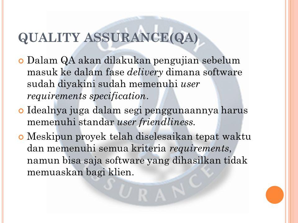 QUALITY ASSURANCE(QA) Dalam QA akan dilakukan pengujian sebelum masuk ke dalam fase delivery dimana software sudah diyakini sudah memenuhi user requirements specification.