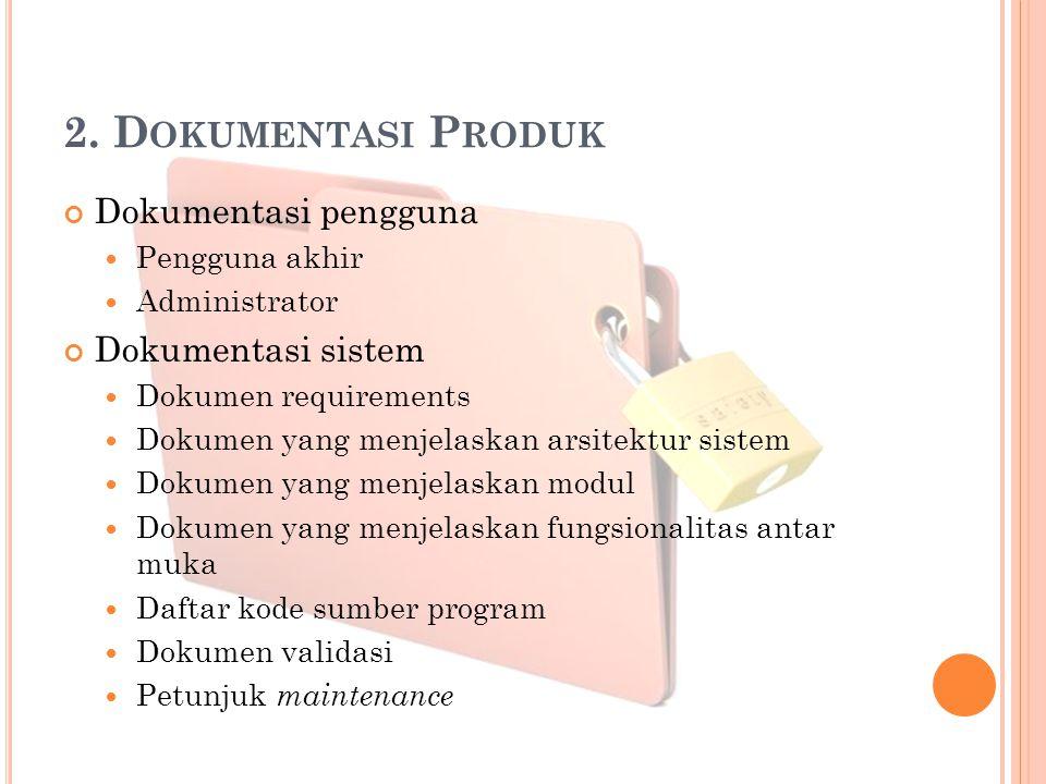 2. D OKUMENTASI P RODUK Dokumentasi pengguna Pengguna akhir Administrator Dokumentasi sistem Dokumen requirements Dokumen yang menjelaskan arsitektur