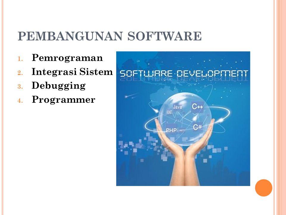 PEMBANGUNAN SOFTWARE 1. Pemrograman 2. Integrasi Sistem 3. Debugging 4. Programmer