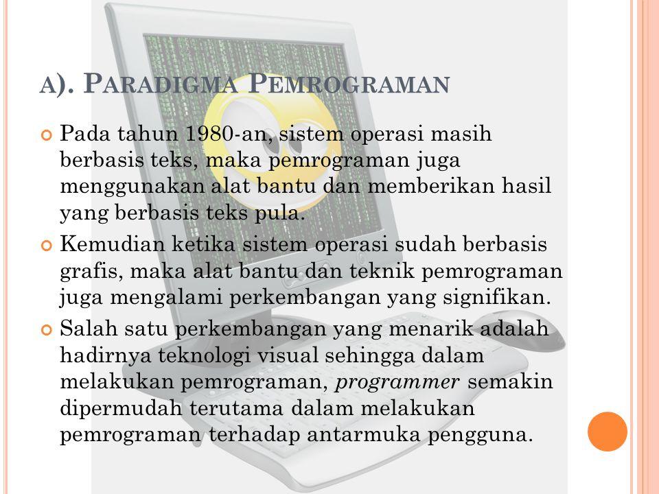 A ). P ARADIGMA P EMROGRAMAN Pada tahun 1980-an, sistem operasi masih berbasis teks, maka pemrograman juga menggunakan alat bantu dan memberikan hasil
