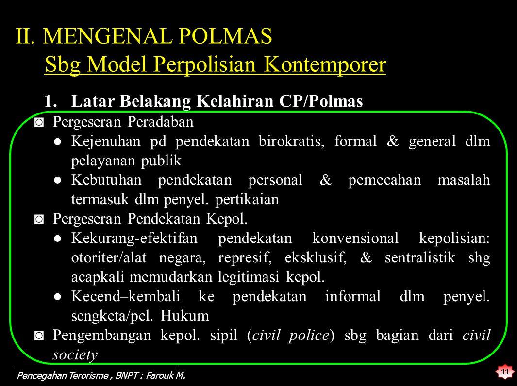 11 Pencegahan Terorisme, BNPT : Farouk M. II. MENGENAL POLMAS Sbg Model Perpolisian Kontemporer ◙Pergeseran Peradaban ●Kejenuhan pd pendekatan birokra