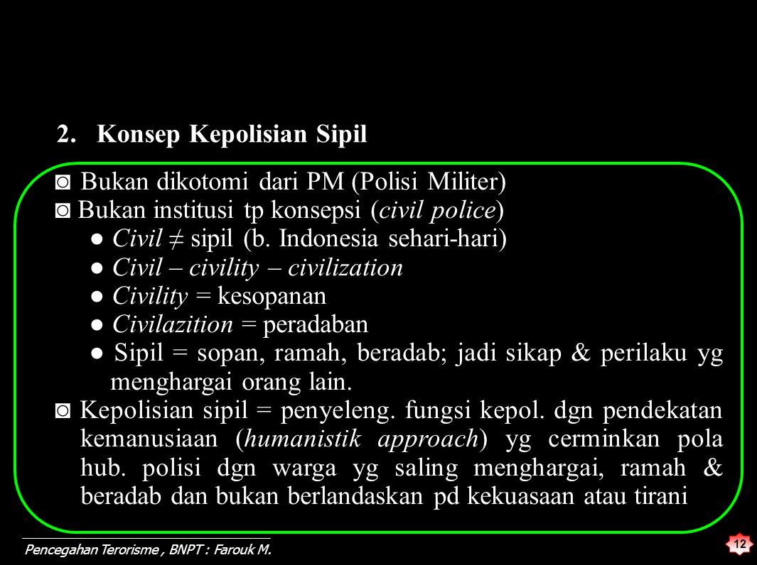 12 Pencegahan Terorisme, BNPT : Farouk M. Bukan dikotomi dari PM (Polisi Militer) ◙Bukan dikotomi dari PM (Polisi Militer) Bukan institusi tp konsepsi