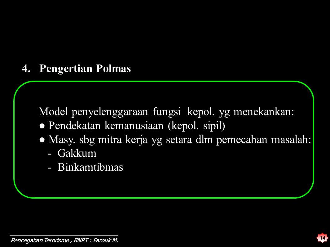14 Pencegahan Terorisme, BNPT : Farouk M. Model penyelenggaraan fungsi kepol. yg menekankan: ● Pendekatan kemanusiaan (kepol. sipil) ● Masy. sbg mitra